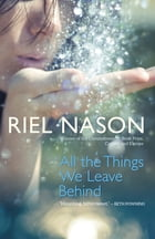 All the Things We Leave Behind by Riel Nason