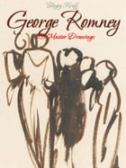 George Romney: 101 Master Drawings by Blagoy Kiroff