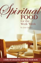 Spiritual Food for the Work Week: A Daily Devotional for Your Busy Work Week by Jon Carnes