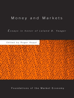 Money and Markets Essays in Honor of Leland B. Yeager