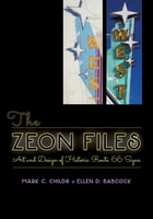 The Zeon Files: Art and Design of Historic Route 66 Signs by Mark C. Childs
