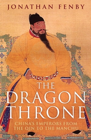 The Dragon Throne China's Emperors from the Qin to the Manchu