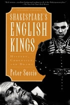 Shakespeare's English Kings: History, Chronicle, and Drama by Peter Saccio