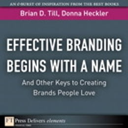 Book Effective Branding Begins with a Name. . .And Other Keys to Creating Brands People Love by Brian D. Till