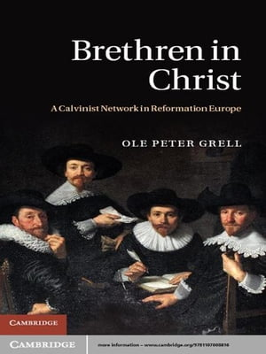 Brethren in Christ A Calvinist Network in Reformation Europe