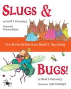 Slugs & Bugs! Two-Books-in-One from David T. Greenberg by David T. Greenberg
