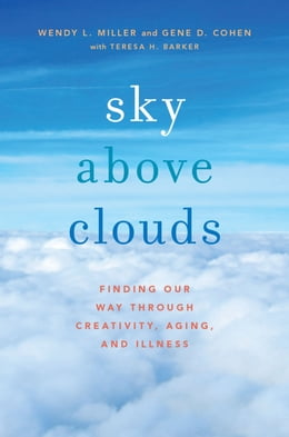Book Sky Above Clouds: Finding Our Way through Creativity, Aging, and Illness by Wendy L. Miller