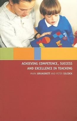 Book Achieving Competence, Success and Excellence in Teaching by Silcock, Peter