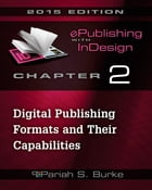 Chapter 2: Digital Publishing Formats and Their Capabilities by Pariah S. Burke