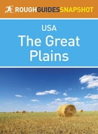 The Great Plains Rough Guides Snapshot USA (includes Missouri, Oklahoma, Kansas, Nebraska, Iowa…