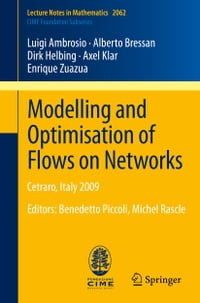 Modelling and Optimisation of Flows on Networks: Cetraro, Italy 2009, Editors: Benedetto Piccoli…