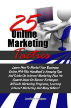 25 Online Marketing Tactics: Learn How To Market Your Business Online With This Handbook's Amazing Tips And Tricks On Internet Ma by Jennifer M. Rodriguez
