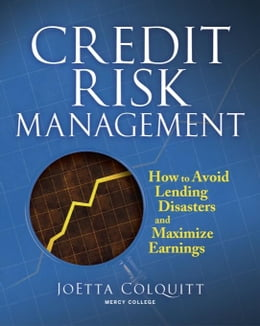 Book Credit Risk Management: How to Avoid Lending Disasters and Maximize Earnings by Colquitt, Joetta