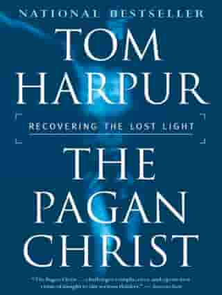 The Pagan Christ: Recovering the Lost Light by Tom Harpur