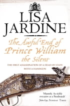 The Awful End of Prince William the Silent: The First Assassination of a Head of State with a Hand…