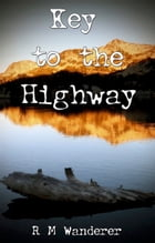 Key to the Highway by R. M. Wanderer