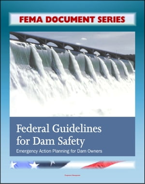 FEMA Document Series: Federal Guidelines for Dam Safety: Emergency Action Planning for Dam Owners