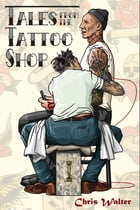 Tales from the Tattoo Shop by Chris Walter