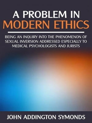 A problem in modern ethics - being an inquiry into the phenomenon of sexual inversion addressed especially to medical psyhologist and jurists