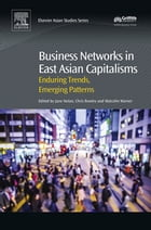 Business Networks in East Asian Capitalisms: Enduring Trends, Emerging Patterns by Jane Nolan