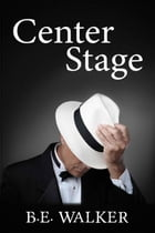 Center Stage by B. E. Walker