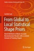 From Global to Local Statistical Shape Priors: Novel Methods to Obtain Accurate Reconstruction Results with a Limited Amount of Training Shapes by Carsten Last
