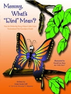 Mommy, What's 'Died' Mean?: How the Butterfly Story Helped Little Dave Understand His Grandpa's Death by Linda  Swain Gill