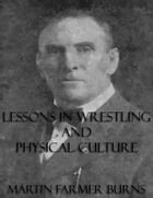 Lessons In Wrestling and Physical Culture (Illustrated) by Martin Farmer Burns