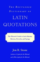 The Routledge Dictionary of Latin Quotations: The Illiterati's Guide to Latin Maxims, Mottoes…