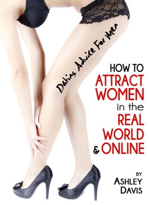 Dating Advice for Men: How to Attract Women in the Real World & Online