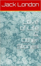 Love of Life & Other Stories by Jack London