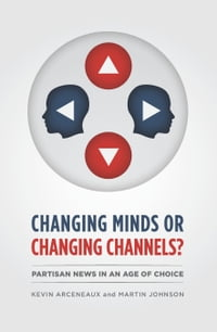 Changing Minds or Changing Channels?: Partisan News in an Age of Choice