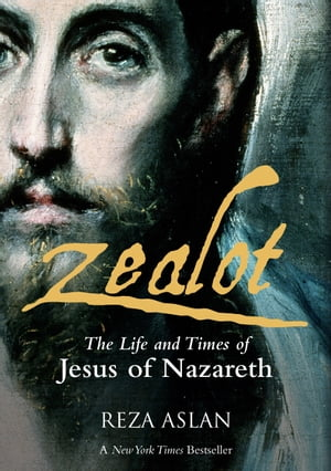 Zealot The Life and Times of Jesus of Nazareth