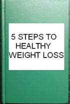 5 HEALTHY STEPS TO WEIGHT LOSS by sylvia o
