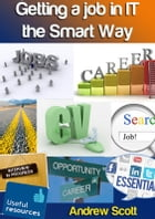 Getting a Job in IT the Smart Way by Andrew Scott