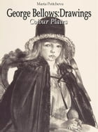 George Bellows: Drawings Colour Plates by Maria Peitcheva