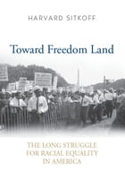 Toward Freedom Land: The Long Struggle for Racial Equality in America by Harvard Sitkoff