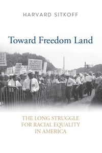 Toward Freedom Land: The Long Struggle for Racial Equality in America