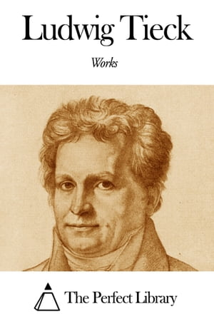 Works of Ludwig Tieck by Ludwig Tieck