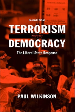 Book Terrorism Versus Democracy: The Liberal State Response by Wilkinson, Paul