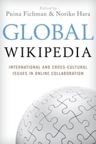 Global Wikipedia: International and Cross-Cultural Issues in Online Collaboration by Pnina Fichman