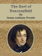 The Earl of Beaconsfield by James Anthony Froude