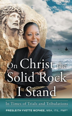 On Christ the Solid Rock I Stand: In Times of Trials and Tribulations