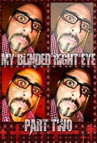 My Blinded Right Eye. Part 2.: Original Book Number Fourty-Three. by Joseph Anthony Alizio Jr.