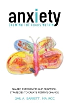 Anxiety: Calming the Chaos Within by Gail A. Barrett
