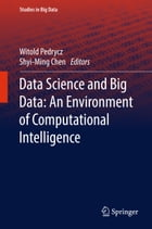 Data Science and Big Data: An Environment of Computational Intelligence by Witold Pedrycz