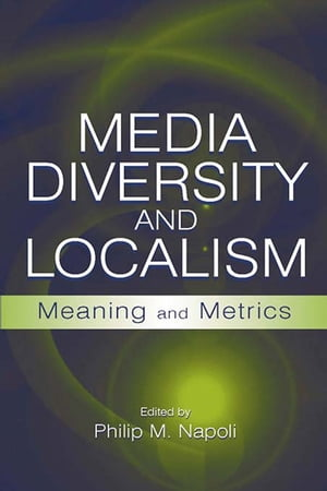 Media Diversity and Localism Meaning and Metrics