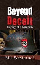 Beyond Deceit: Legacy of a Madman by Bill Westbrook