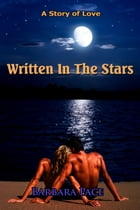 Written In The Stars: A Story Of Love by Barbara Pace
