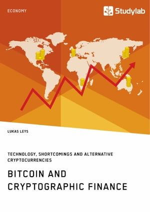 Bitcoin and Cryptographic Finance. Technology, Shortcomings and Alternative Cryptocurrencies by Lukas Leys
